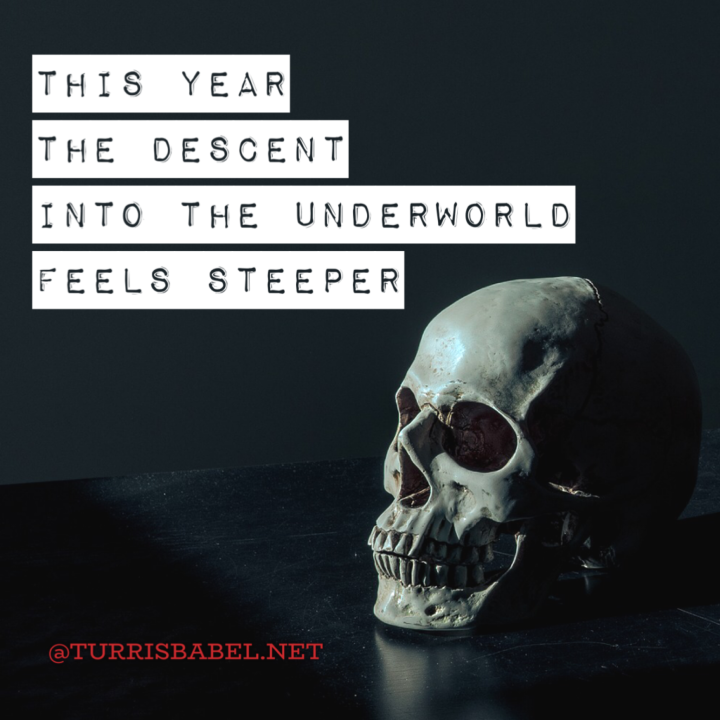 Skull saying This year the Descent into the Underworld feels steeper